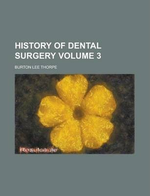 History of Dental Surgery Volume 3