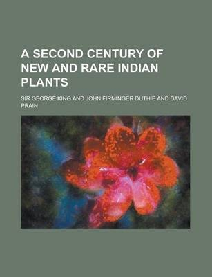 A Second Century of New and Rare Indian Plants
