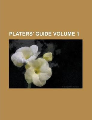 Platers' Guide Volume 1