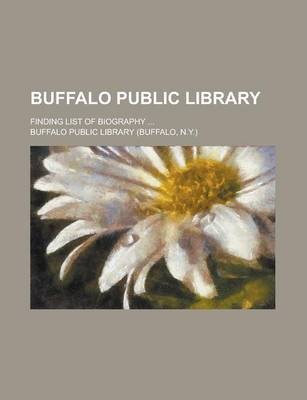 Buffalo Public Library; Finding List of Biography ...