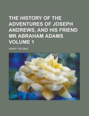 The History of the Adventures of Joseph Andrews, and His Friend MR Abraham Adams Volume 1