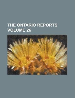 The Ontario Reports Volume 26