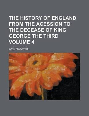 The History of England from the Acession to the Decease of King George the Third Volume 4