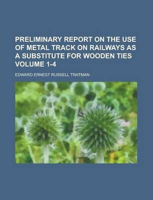 Preliminary Report on the Use of Metal Track on Railways as a Substitute for Wooden Ties Volume 1-4
