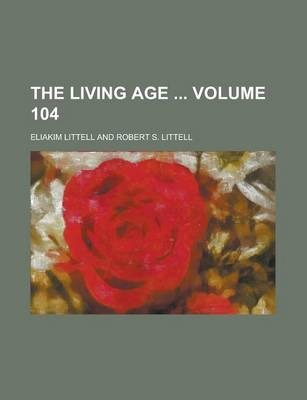 The Living Age Volume 104