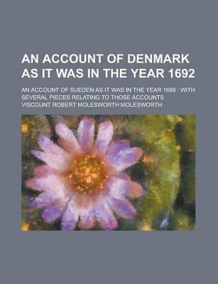 An Account of Denmark as It Was in the Year 1692; An Account of Sueden as It Was in the Year 1688
