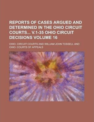 Reports of Cases Argued and Determined in the Ohio Circuit Courts V.1-35 Ohio Circuit Decisions Volume 16