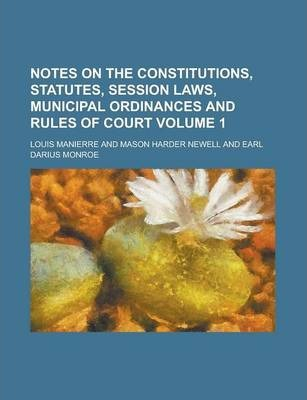 Notes on the Constitutions, Statutes, Session Laws, Municipal Ordinances and Rules of Court Volume 1