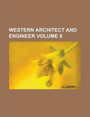 Western Architect and Engineer Volume 8