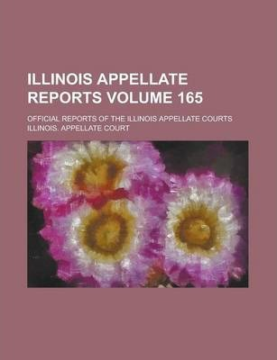 Illinois Appellate Reports; Official Reports of the Illinois Appellate Courts Volume 165
