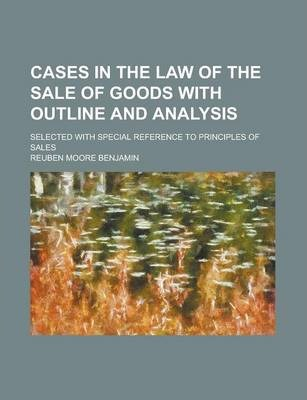Cases in the Law of the Sale of Goods with Outline and Analysis; Selected with Special Reference to Principles of Sales