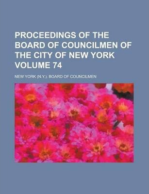 Proceedings of the Board of Councilmen of the City of New York Volume 74