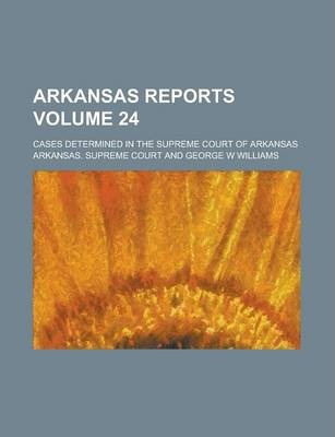 Arkansas Reports; Cases Determined in the Supreme Court of Arkansas Volume 24