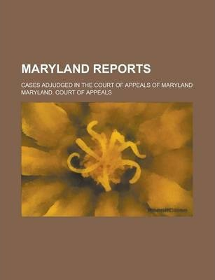 Maryland Reports; Cases Adjudged in the Court of Appeals of Maryland Volume 47