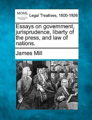 essays on government jurisprudence liberty of the press and law  essays on government jurisprudence liberty of the press and law of  nations