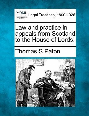 Law and Practice in Appeals from Scotland to the House of Lords.