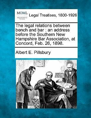 The Legal Relations Between Bench and Bar  An Address Before the Southern New Hampshire Bar Association, at Concord, Feb. 26, 1898.