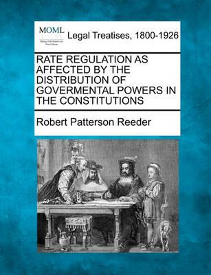 Rate Regulation as Affected  the Distribution of Govermental Powers in the Constitutions