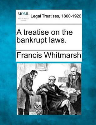 A Treatise on the Bankrupt Laws.