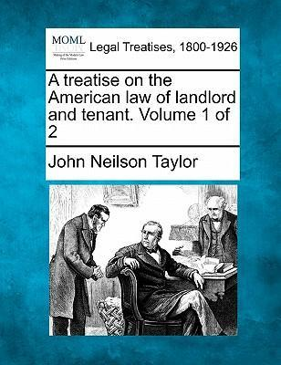 A Treatise on the American Law of Landlord and Tenant. Volume 1 of 2