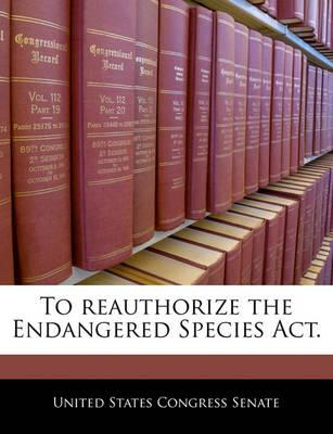 To Reauthorize the Endangered Species ACT.
