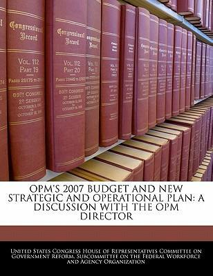 Opm's 2007 Budget and New Strategic and Operational Plan