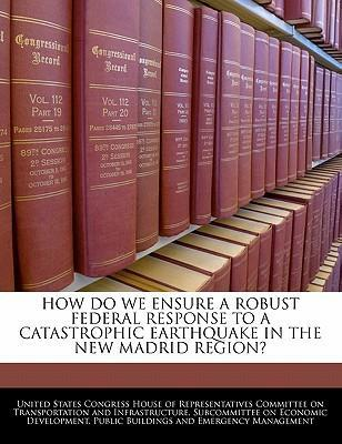 How Do We Ensure a Robust Federal Response to a Catastrophic Earthquake in the New Madrid Region?