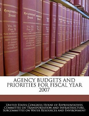 Agency Budgets and Priorities for Fiscal Year 2007