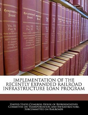 Implementation of the Recently Expanded Railroad Infrastructure Loan Program
