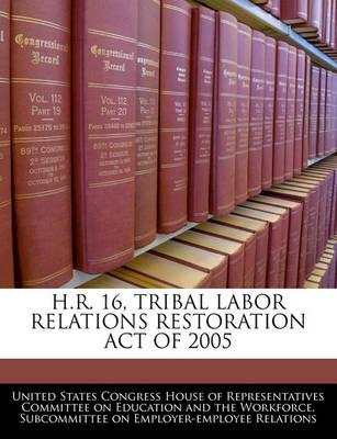 H.R. 16, Tribal Labor Relations Restoration Act of 2005