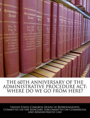 The 60th Anniversary of the Administrative Procedure ACT