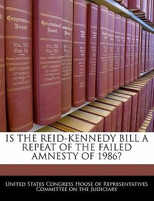 Is the Reid-Kennedy Bill a Repeat of the Failed Amnesty of 1986?