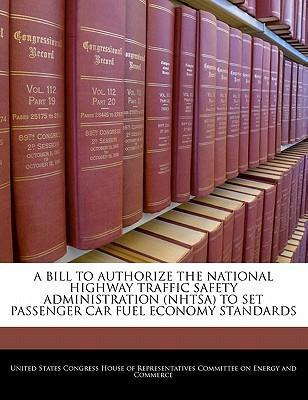 A Bill to Authorize the National Highway Traffic Safety Administration (Nhtsa) to Set Passenger Car Fuel Economy Standards