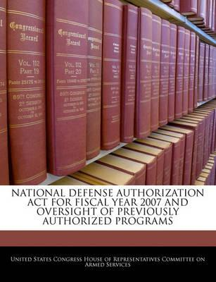 National Defense Authorization ACT for Fiscal Year 2007 and Oversight of Previously Authorized Programs