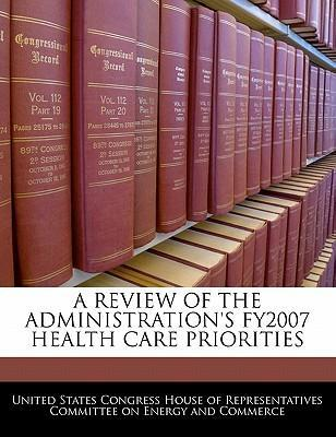 A Review of the Administration's Fy2007 Health Care Priorities