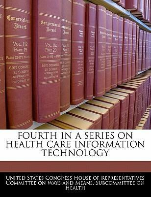 Fourth in a Series on Health Care Information Technology