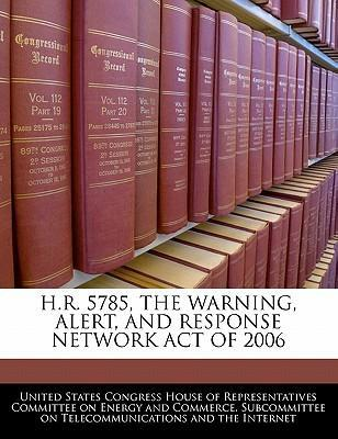H.R. 5785, the Warning, Alert, and Response Network Act of 2006
