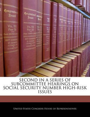 Second in a Series of Subcommittee Hearings on Social Security Number High-Risk Issues