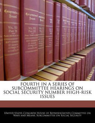 Fourth in a Series of Subcommittee Hearings on Social Security Number High-Risk Issues