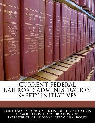 Current Federal Railroad Administration Safety Initiatives