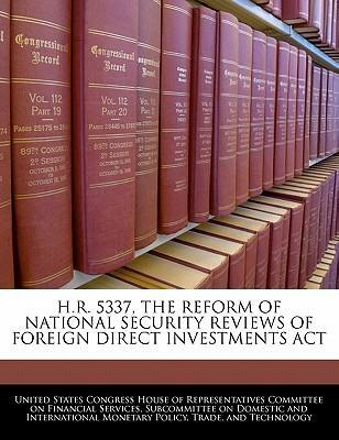 H.R. 5337, the Reform of National Security Reviews of Foreign Direct Investments ACT