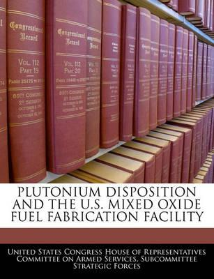 Plutonium Disposition and the U.S. Mixed Oxide Fuel Fabrication Facility