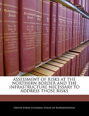 Assessment of Risks at the Northern Border and the Infrastructure Necessary to Address Those Risks