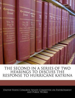 The Second in a Series of Two Hearings to Discuss the Response to Hurricane Katrina