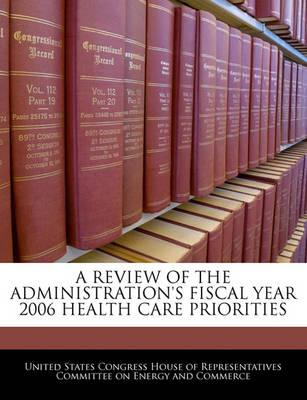 A Review of the Administration's Fiscal Year 2006 Health Care Priorities