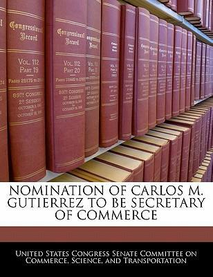 Nomination of Carlos M. Gutierrez to Be Secretary of Commerce