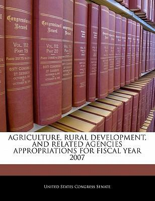 Agriculture, Rural Development, and Related Agencies Appropriations for Fiscal Year 2007