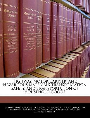 Highway, Motor Carrier, and Hazardous Materials Transportation Safety, and Transportation of Household Goods