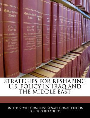 Strategies for Reshaping U.S. Policy in Iraq and the Middle East