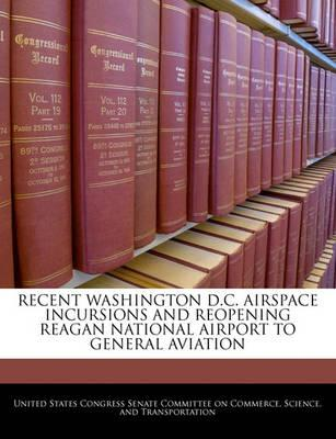 Recent Washington D.C. Airspace Incursions and Reopening Reagan National Airport to General Aviation